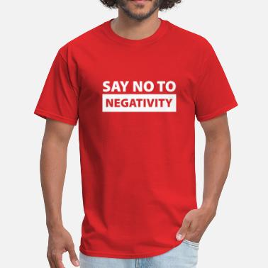 Negativity Say No To Negativity - Men's T-Shirt