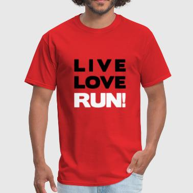 Live Love Run Live Love Run!  - Men's T-Shirt