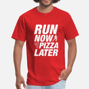 Run Now Pizza Later Run Now Pizza Later - Men's T-Shirt