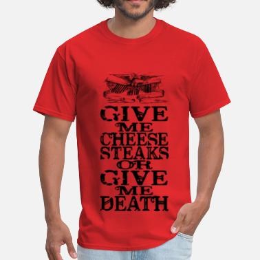 Give Me Cheesesteaks or Give me Death - Men's T-Shirt