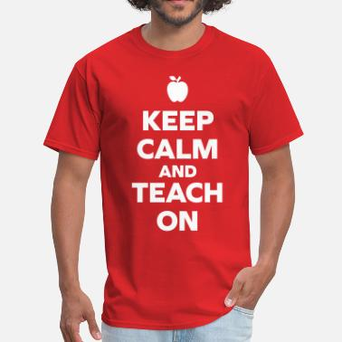 Keep Calm And Teach On Keep Calm Teach On - Men's T-Shirt