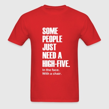 Some People Just Need a High-Five. In the face. - Men's T-Shirt