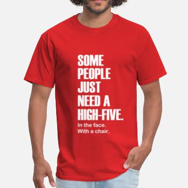 Some People Just Need A High Five Some People Just Need a High-Five. In the face. - Men's T-Shirt