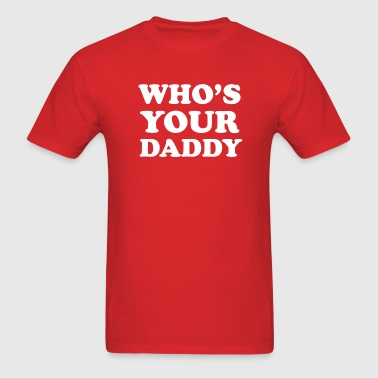Who's Your Daddy - White - Men's T-Shirt