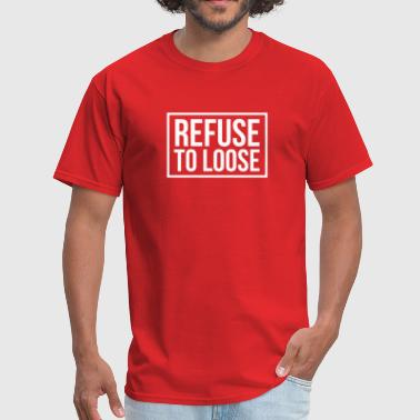 refuse to loose - Men's T-Shirt