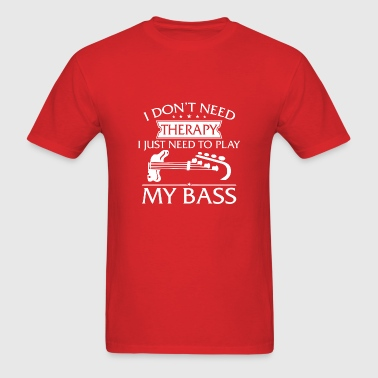 Funny I Don't Need Therapy Bass Guitar - Men's T-Shirt