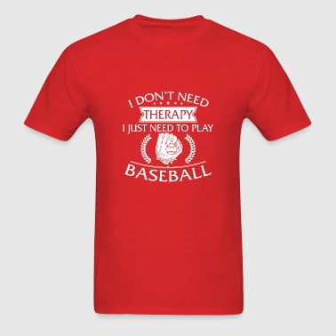 Funny I Don't Need Therapy Baseball - Men's T-Shirt