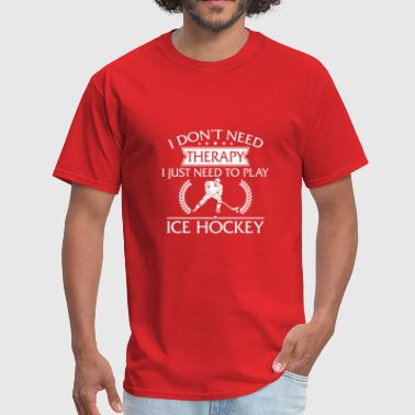 Funny I Don't Need Therapy Ice Hockey - Men's T-Shirt