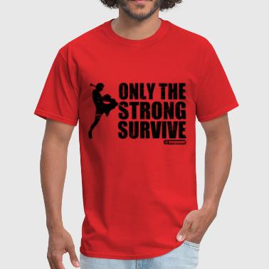 only_the_strong_survive_kickboxing - Men's T-Shirt