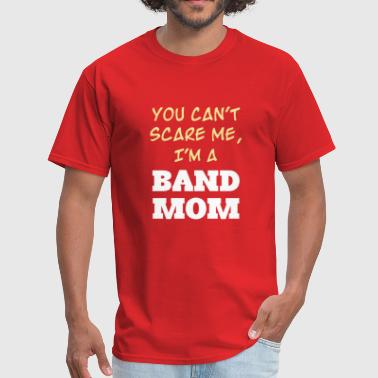 you cant scare me I am a band mother mama - Men's T-Shirt