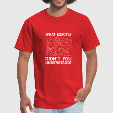 WHAT EXACTLY DIDN'T YOU UNDERSTAND? FUNNY GIFT - Men's T-Shirt