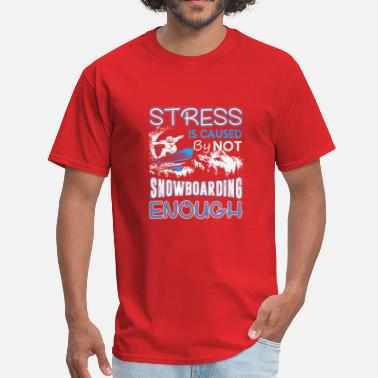 Stress Stress Is Caused By Not Snowboarding Enough - Men's T-Shirt