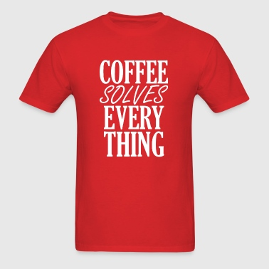 Coffee Solves Everything - Men's T-Shirt