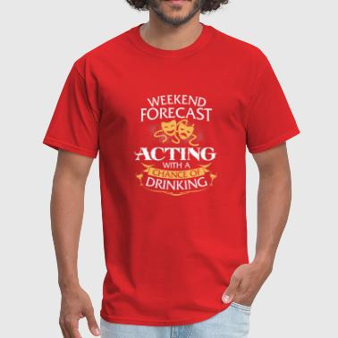 Acting Weekend Forecast Acting With Drinking - Men's T-Shirt