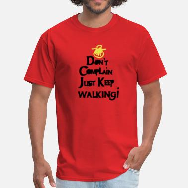 Keep Walking Don't complain just keep walking! - Men's T-Shirt
