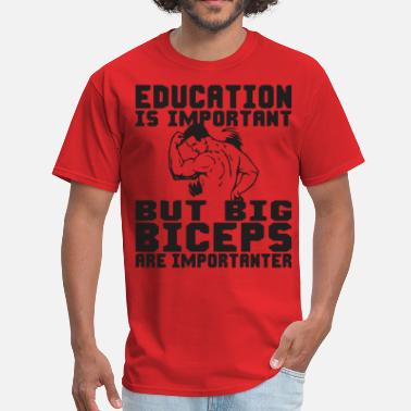 Weightlifting Big Biceps Importanter - Men's T-Shirt