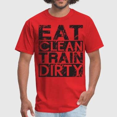 Dirty Crossfit Eat Clean, Train Dirty - Men's T-Shirt