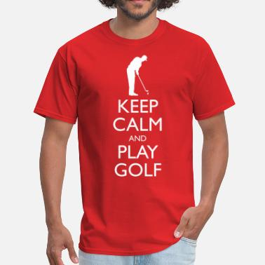 Keep Calm And Play Ball Keep Calm And Play Golf - Men's T-Shirt