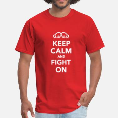 Keep Calm And Fight On Keep calm and fight on - Men's T-Shirt