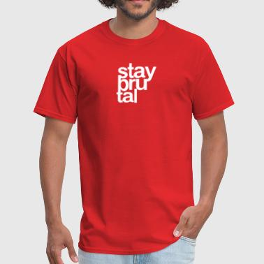 Stay Brutal Stay Brutal - Men's T-Shirt