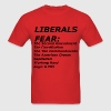 LIBERALS FEAR - Men's T-Shirt