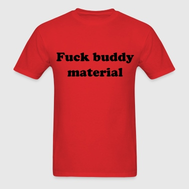 fuck_buddy_material - Men's T-Shirt