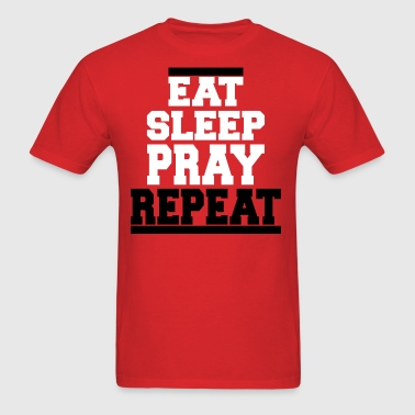 EAT SLEEP PRAY - Men's T-Shirt