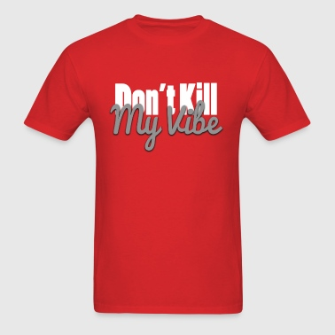 dont kill my vibe - Men's T-Shirt