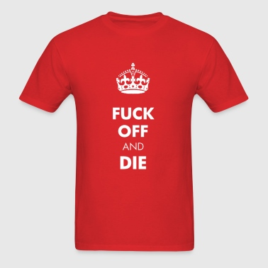 FUCK OFF AND DIE - Men's T-Shirt