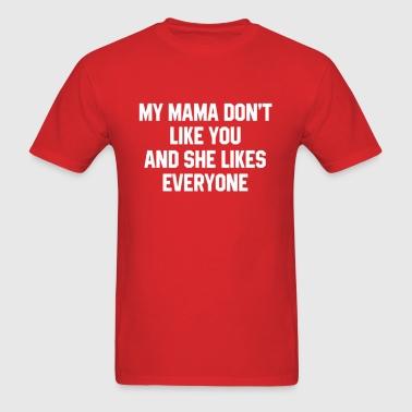 My Mama Don't Like You - Men's T-Shirt