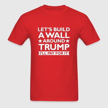 A Wall Around Trump - Men's T-Shirt