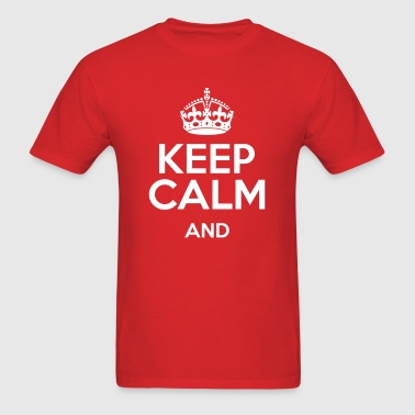 keep calm and (best quality) - Men's T-Shirt