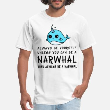 Always Be Yourself Always Be Yourself Unless You Can Be A Narwhal Shi - Men's T-Shirt