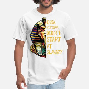 Slavery Our History Didnt Start At Slavery Black History - Men's T-Shirt