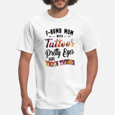 Bomb F bomb mom with tattoos pretty eyes and thick - Men's T-Shirt