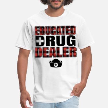 f752c74dc Funny Male Nurse educated drug dealer medical career nurse - Men's T.  Men's T-Shirt