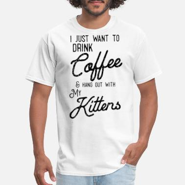 I just want to drink coffee hand out with my kitte - Men's T-Shirt