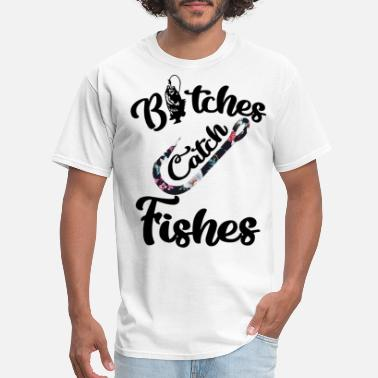 bitches catch fishes favorite lovely fishing - Men's T-Shirt