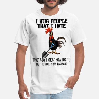 Cock Fighting I hug people that I hate that way I know how big t - Men's T-Shirt