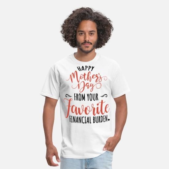 Love T-Shirts - happy mother s from your favorite financial burden - Men's T-Shirt white