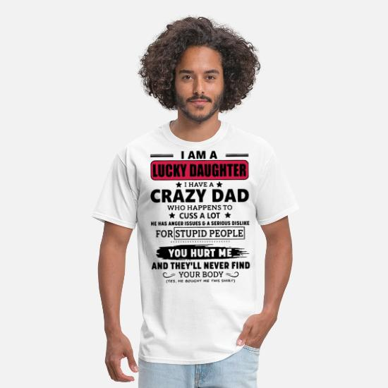 Crazy T-Shirts - i am a lucky daughter i have a crazy dad who happe - Men's T-Shirt white