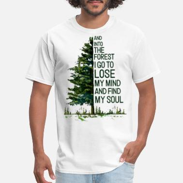 Forest And into the forest i go to lose my mind and find - Men's T-Shirt