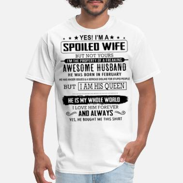 February Yes i m a spoiled wife but not yours i m the prope - Men's T-Shirt