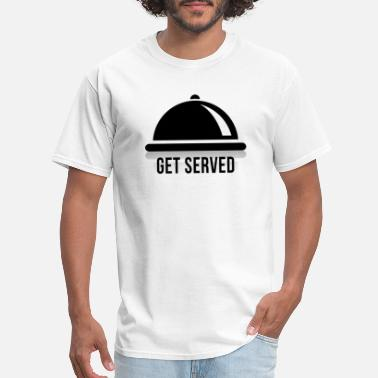 Get Served Food Server lover TShirt Bday Gift - Men's T-Shirt