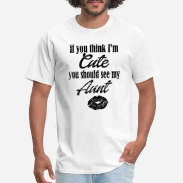 You Should See If You Think That I Am Cute You Should See My Aunt - Men's T-Shirt