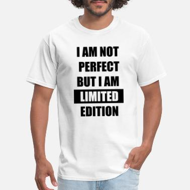 I Am Not Perfect But I Am Limited Edition I am not perfect but i am limited edition - Men's T-Shirt