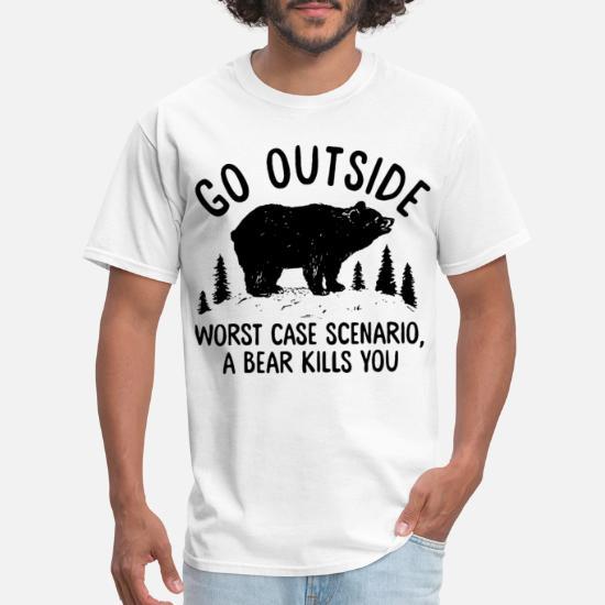 Go Outside Worst Case Scenario A Bear Kills You Camping Bear Men/'s T-Shirt Tee