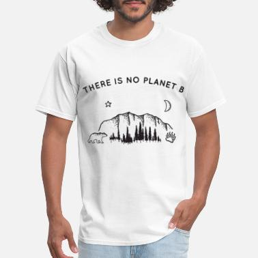 Planet there is no planet b thing life this is my life in - Men's T-Shirt