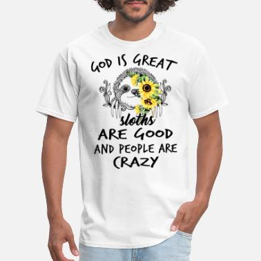 Crazy Town god is great sloths are good and people are crazy - Men's T-Shirt