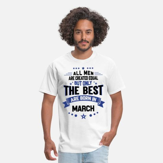 March T-Shirts - All Men Created Equal But The Best Born In March - Men's T-Shirt white